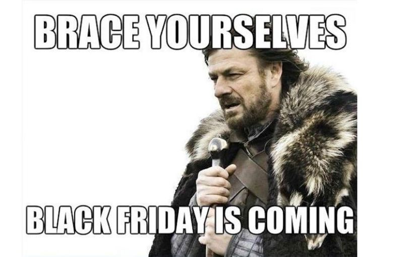 BRACE YOURSELF, BLACK FRIDAY IS APPROACHING, MAY THE ODDS BE EVER IN YOUR FAVOUR!!!!